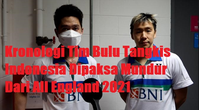 Kronologi Tim Bulu Tangkis Indonesia Dipaksa Mundur Dari All England 2021